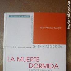 Libros de segunda mano: LA MUERTE DORMIDA. CULTURA FUNERARIA EN LA ESPAÑA TRADICIONAL - LA BLANCO GONZÁLEZ, JUAN FRANCISCO. Lote 164927338