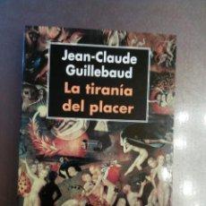 Libros de segunda mano: JEAN CLAUDE GUILLEBAUD. LA TIRANÍA DEL PLACER. Lote 163041794