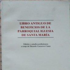 Libros de segunda mano: LIBRO ANTIGUO DE BENEFICIOS DE LA PARROQUIAL IGLESIA DE SANTA MARIA 1997. Lote 165043590