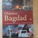 Libros de segunda mano: OBJETIVO BAGDAD. 12 REPORTAJES EN LA GUERRA DE IRAK. AGENCIA EFE. 2003. Lote 165051618
