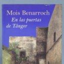 Libros de segunda mano: EN LAS PUERTAS DE TANGER. MOIS BENARROCH. Lote 165067470