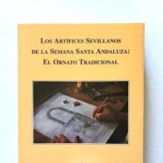 Libros de segunda mano: LIBRO LOS ARTÍFICES SEVILLANOS SEMANA SANTA ANDALUZA: EL ORFANATO TRADICIONAL.. Lote 165189181