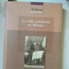 Libros de segunda mano: HISTORIA MÍNIMA: LA VIDA COTIDIANA EN MÉXICO GONZALBO, PABLO ESCALANTE. Lote 165262858