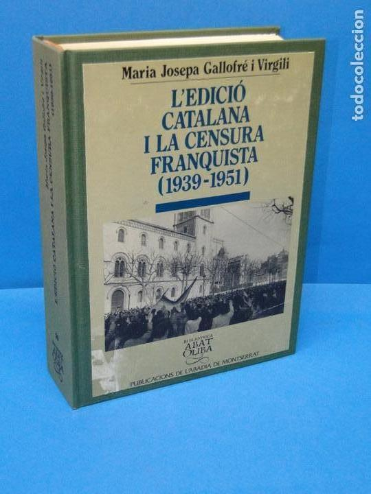 L'EDICIÓ CATALANA I LA CENSURA FRANQUISTA (1939-1951) GALLOFRÉ I VIRGILI, MARIA JOSEPA (Libros de Segunda Mano - Historia - Otros)