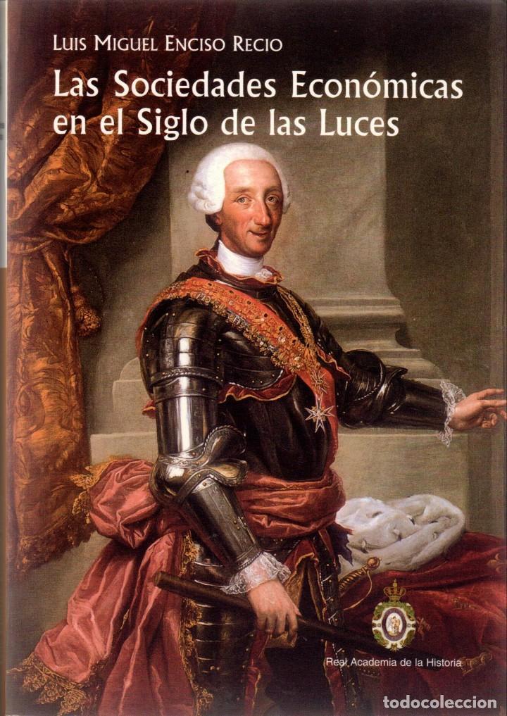 LAS SOCIEDADES ECONÓMICAS EN EL SIGLO DE LAS LUCES / LUIS M., ENCISO RECIO (Libros de Segunda Mano - Historia - Otros)