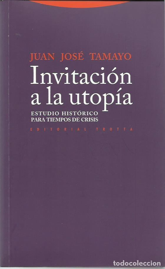 JUAN JOSÉ TAMAYO: INVITACIÓN A LA UTOPÍA (ESTUDIO HISTÓRICO PARA TIEMPOS DE CRISIS) ED. TROTTA, 2012 (Libros de Segunda Mano - Pensamiento - Otros)