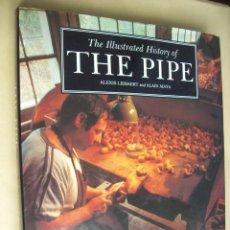 Libros de segunda mano: LA HISTORIA ILUSTRADA DE LA PIPA. THE ILLUSTRATED HISTORY OF THE PIPE. Lote 165369946