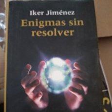 Libros de segunda mano: ENIGMAS SIN RESOLVER - IKER JIMÉNEZ. Lote 165407274