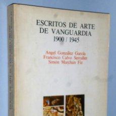 Libros de segunda mano: ESCRITOS DE ARTE DE VANGUARDIA 1900 / 1945. Lote 165418018