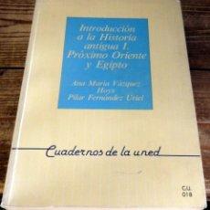 Libros de segunda mano: INTRODUCCION A LA HISTORIA ANTIGUA I. PROXIMO ORIENTE Y EGIPTO. - VAZQUEZ HOYS, ANA MARÍA. FERNANDEZ. Lote 165456926