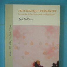 Libros de segunda mano: FELICIDAD QUE PERMANECE - BERT HELLINGER - RIGDEN INSTITUT GESTALT, 2011 (MUY BUEN ESTADO). Lote 165504798