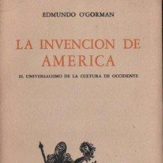 Libros de segunda mano: EDMUNDO O' GORMAN : LA INVENCIÓN DE AMÉRICA (FONDO DE CULTURA, 1958) PRIMERA EDICIÓN. Lote 165531582