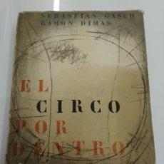 Libros de segunda mano: EL CIRCO POR DENTRO SEBASTIAN GASCH RAMON DIMAS ED. DESTINO 1961 ILUSTRADO. Lote 165607010