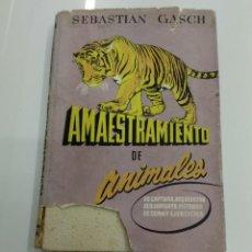Libros de segunda mano: AMAESTRAMIENTO DE ANIMALES SU CAPTURA .. METODOS DOMA Y EJERCICIOS SEBASTIAN GASCH ED. FAMA 1955 . Lote 165656822