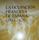 Libros de segunda mano: LA OCUPACION FRANCESA DE ESPAÑA (1823-1828) - GONZALO BUTRON PRIDA. Lote 165694954