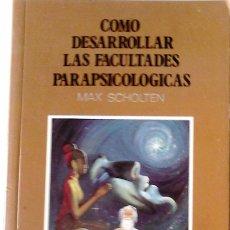 Libros de segunda mano: MAX SCHOLTEN - COMO DESARROLLAR LAS FACULTADES PARAPSICOLOGICAS. Lote 165762318