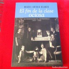 Libros de segunda mano: EL FIN DE LA CLASE OCIOSA, DE ROMANONES AL ESTRAPERLO 1900 - 1950, EDIT. ALIANZA, NUEVO, 312 PAGINAS. Lote 165772790