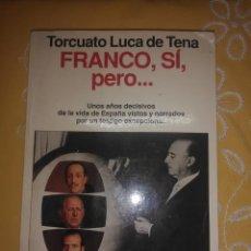 Libros de segunda mano: FRANCO, SÍ, PERO... TORCUATO LUCA DE TENA. PLANETA. 1993. 1 ED.. Lote 165803354