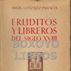 Libros de segunda mano: GONZÁLEZ PALENCIA,ÁNGEL. ERUDITOS Y LIBREROS DEL SIGLO XVIII. ESTUDIOS HISTÓRICOS Y LITERARIOS. Lote 163739858