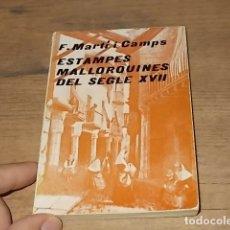 Libros de segunda mano: ESTAMPES MALLORQUINES DEL SEGLE XVII. F. MARTÍ I CAMPS . EDITORIAL MOLL. 1ª EDICIÓ 1975. . Lote 166066118