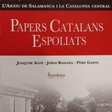 Libros de segunda mano: L'ARXIU DE SALAMANCA I LA CATALUNYA CENTRAL. PAPERS CATALANS ESPOLIATS. Lote 166096946