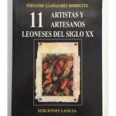 Libros de segunda mano: 11 ARTISTAS Y ARTESANOS LEONESES DEL SIGLO XX. Lote 166163538