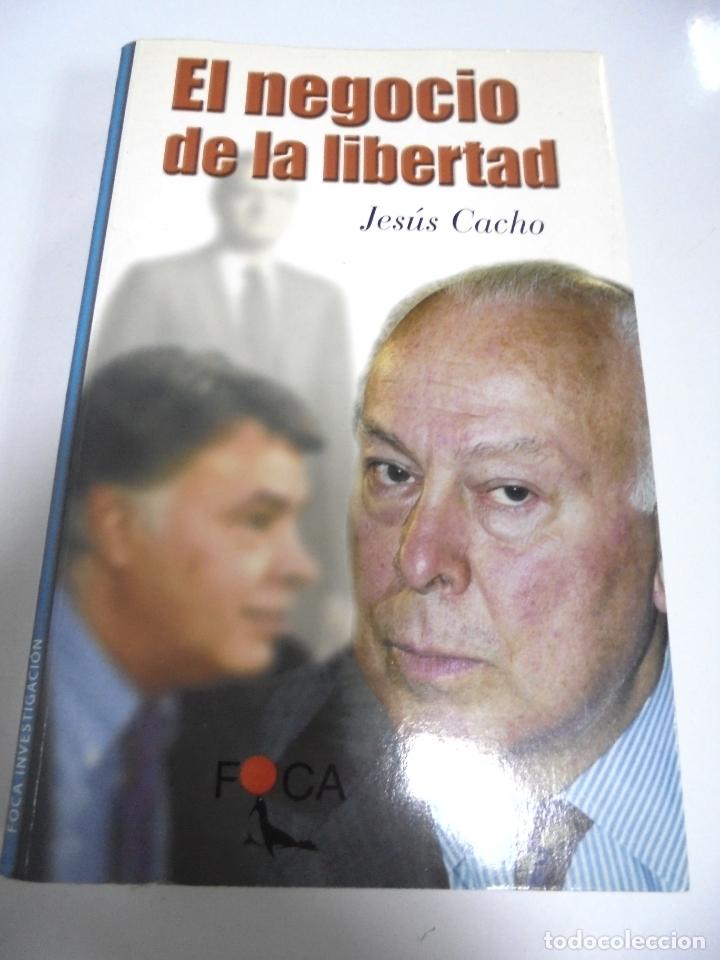 EL NEGOCIO DE LA LIBERTAD. JESUS CACHO. 1999. EDITORIAL FOCA. 651 PAGINAS (Libros de Segunda Mano - Pensamiento - Otros)