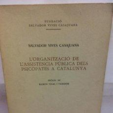 Libros de segunda mano: STQ.SALVADOR VIVES.L´ORGANITZACIO DE L´ASSISTENCIA PUBLICA DELS PSICOPATES....BRUMART TU LIBRERIA.. Lote 166259766