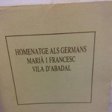 Libros de segunda mano: STQ.HOMENATGE ALS GERMANS MARIA I FRANCESC VILA D´ABADAL.BRUMART TU LIBRERIA.. Lote 166260662