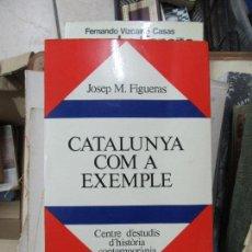 Libros de segunda mano: LIBRO CATALUNA COM A XEMPLE JOSEP M. FIGUERAS 1977 ESCRITO EN CATALAN L-1405-661. Lote 166315605
