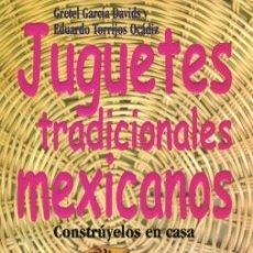 Libros de segunda mano: JUGUETES TRADICIONALES MEJICANOS. CONSTRÚYELOS EN CASA.. Lote 166476926