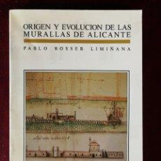 Libros de segunda mano: ORIGEN Y EVOLUCION DE LAS MURALLAS DE ALICANTE - COLECCIÓN QUINTO CENTENARIO 6 PABLO ROSSER LAMIÑANA. Lote 166479702