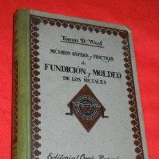 Libros de segunda mano: METODOS RAPIDOS Y PRACTICOS DE FUNDICION Y MOLDEO DE LOS METALES, DE TOMAS D.WEST - ED.OSSO 1944. Lote 166532570