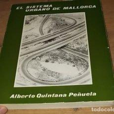Libros de segunda mano: EL SISTEMA URBANO DE MALLORCA.ALBERTO QUINTANA.ED. MOLL.1979.EJEMPLAR BUSCADÍSIMO.VER FOTOS.. Lote 166615194