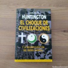 Libros de segunda mano: EL CHOQUE DE CIVILIZACIONES. SAMUEL HUNTINGTON.. Lote 166634054