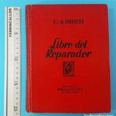 Libros de segunda mano: LIBRO DEL REPARADOR, R.J.DE DARKNESS, EDITORIAL BRUGUERA 1ª EDICION 1944 CON 2 DESPLEGABLES. Lote 166680726