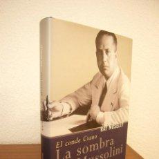 Libros de segunda mano: RAY MOSELEY: EL CONDE CIANO. LA SOMBRA DE MUSSOLINI (TEMAS DE HOY, 2001) TAPA DURA. COMO NUEVO.. Lote 166698230