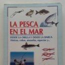 Libros de segunda mano: LA PESCA EN EL MAR. DESDE LA ORILLA Y DESDE LA BARCA. TECNICAS, CEBOS, ANZUELOS, ESPECIES - SUSAETA. Lote 166714418
