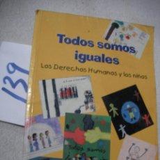 Libros de segunda mano: TODOS SOMOS IGUALES - LOS DERECHOS HUMANOS Y LOS NIÑOS. Lote 166717186