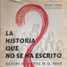 Libros de segunda mano: LA HISTORIA QUE NO SE HA ESCRITO. IGUALADA EN LA GESTA DE EL BRUCH / A. CARNER. DEDICADO X AUTOR. . Lote 166783334