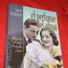 Libros de segunda mano: JAVIER RODRÍGUEZ. EL PERFUME DEL ALMA MEMORIAS DE AQUEL SANTANDER QUE FUE. - 2002.. Lote 166792982