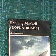 Libros de segunda mano: PROFUNDIDADES - HENNING MANKELL - TUSQUETS - COLECCIÓN ANDANZAS, 1ª EDICIÓN 2007. Lote 166816770