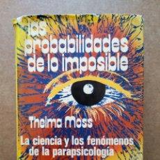 Libros de segunda mano: LAS PROBABILIDADES DE LO IMPOSIBLE, POR THELMA MOSS. (LUIS DE CARALT EDITOR, 1976).. Lote 166886445