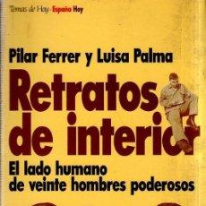 Libros de segunda mano: RETRATOS DE INTERIOR. PILAR FERRER Y LUISA PALMA. EL LADO HUMANO DE VEINTE HOMBRES PODEROSOS. 1994.. Lote 166891948