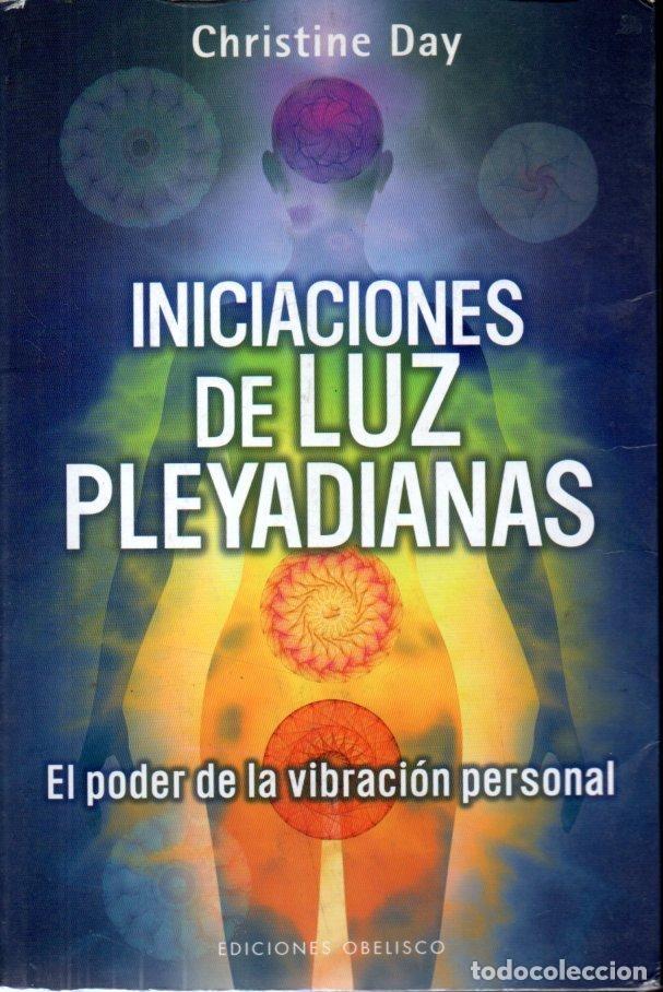 CHRISTINE DAY : INICIACIONES DE LUZ PLEYADIANAS (OBELISCO, 2011) (Libros de Segunda Mano - Parapsicología y Esoterismo - Otros)