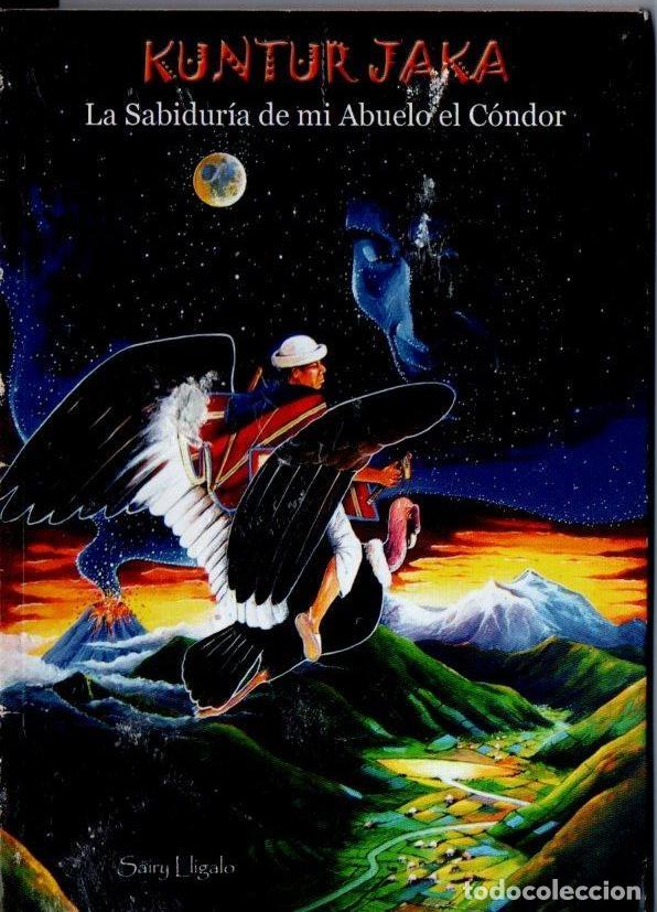 SAIRY LLIGALO : KUNTUR JAKA - LA SABIDURÍA DE MI ABUELO EL CÓNDOR (ABYA YALA, QUITO, 2010) (Libros de Segunda Mano - Parapsicología y Esoterismo - Otros)