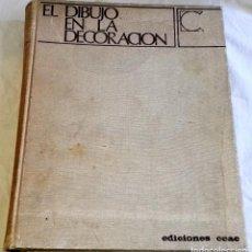 Libros de segunda mano: EL DIBUJO EN LA DECORACIÓN - EDICIONES CEAC 1969. Lote 166996132