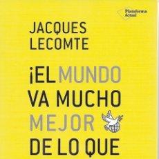 Libros de segunda mano: ¡EL MUNDO VA MUCHO MEJOR DE LO QUE PIENSAS!-JAQUES LECOMTE. Lote 167009816