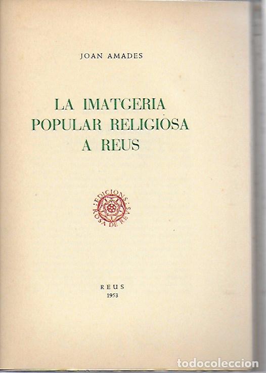 LA IMATGERIA POPULAR RELIGIOSA A REUS / JOAN AMADES. REUS : ROSA DE REUS, 1953. 25X18CM. 100 P. (Libros de Segunda Mano - Historia - Otros)