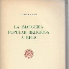 Libros de segunda mano: LA IMATGERIA POPULAR RELIGIOSA A REUS / JOAN AMADES. REUS : ROSA DE REUS, 1953. 25X18CM. 100 P.. Lote 167114076